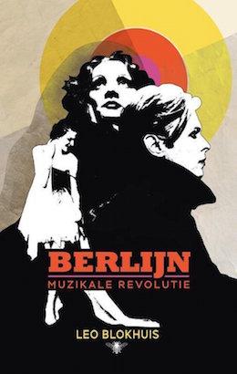 Berlijn_Boeken_Leo_Blokhuis_Belijn_muzikale revolutie
